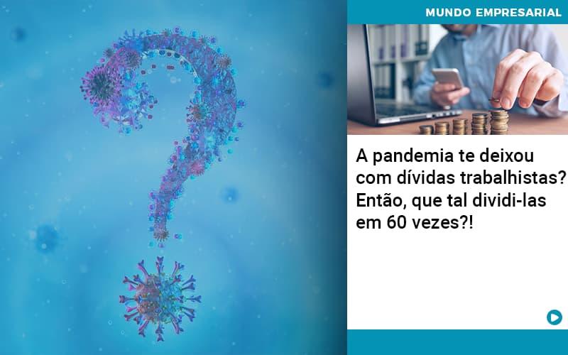 A Pandemia Te Deixou Com Dividas Trabalhistas Entao Que Tal Dividi Las Em 60 Vezes - Contabilidade em Nova Iguaçu - RJ | AMR Contabilidade