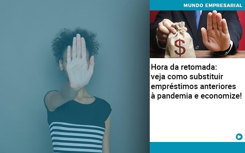 Hora Da Retomada Veja Como Substituir Emprestimos Anteriores A Pandemia E Economize - Contabilidade em Nova Iguaçu - RJ | AMR Contabilidade