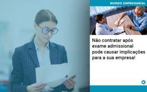 Nao Contratar Apos Exame Admissional Pode Causar Implicacoes Para Sua Empresa - Contabilidade em Nova Iguaçu - RJ | AMR Contabilidade