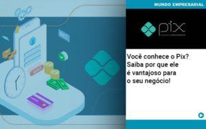 Voce Conhece O Pix Saiba Por Que Ele E Vantajoso Para O Seu Negocio - Contabilidade em Nova Iguaçu - RJ | AMR Contabilidade