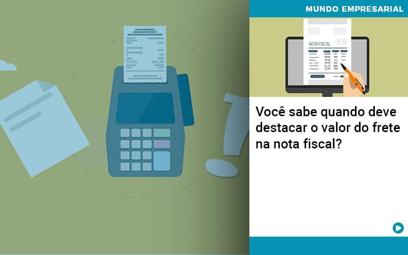 Voce Sabe Quando Deve Destacar O Valor Do Frete Na Nota Fiscal - Contabilidade em Nova Iguaçu - RJ | AMR Contabilidade