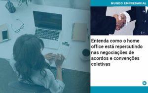 Entenda Como O Home Office Está Repercutindo Nas Negociações De Acordos E Convenções Coletivas - Contabilidade em Nova Iguaçu - RJ | AMR Contabilidade