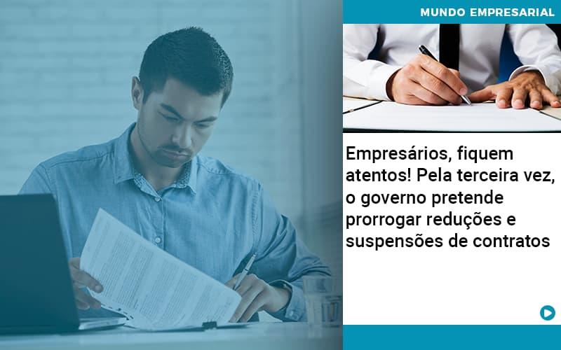 Empresarios Fiquem Atentos Pela Terceira Vez O Governo Pretende Prorrogar Reducoes E Suspensoes De Contratos - Contabilidade em Nova Iguaçu - RJ | AMR Contabilidade
