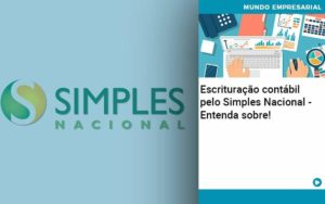 Escrituracao Contabil Pelo Simples Nacional Entenda Sobre - Contabilidade em Nova Iguaçu - RJ | AMR Contabilidade