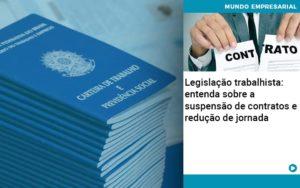 Legislacao Trabalhista Entenda Sobre A Suspensao De Contratos E Reducao De Jornada - Contabilidade em Nova Iguaçu - RJ | AMR Contabilidade