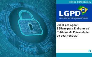 Lgpd Em Acao 5 Dicas Para Elaborar As Politicas De Privacidade Do Seu Negocio - Contabilidade em Nova Iguaçu - RJ | AMR Contabilidade