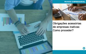 Obrigacoes Acessorias De Empresas Inativas Como Proceder - Contabilidade em Nova Iguaçu - RJ | AMR Contabilidade