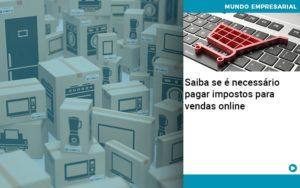 Saiba Se E Necessario Pagar Impostos Para Vendas Online - Contabilidade em Nova Iguaçu - RJ | AMR Contabilidade