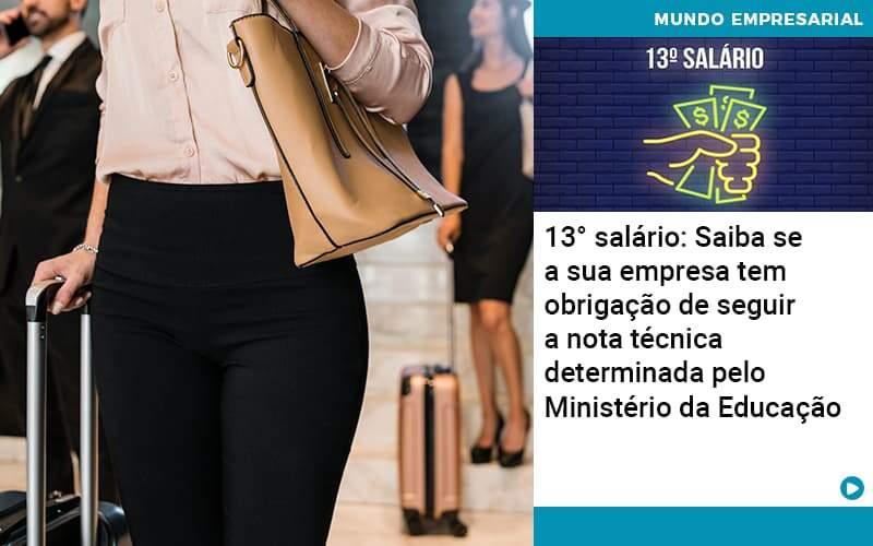 13 Salario Saiba Se A Sua Empresa Tem Obrigacao De Seguir A Nota Tecnica Determinada Pelo Ministerio Da Educacao - Contabilidade em Nova Iguaçu - RJ | AMR Contabilidade