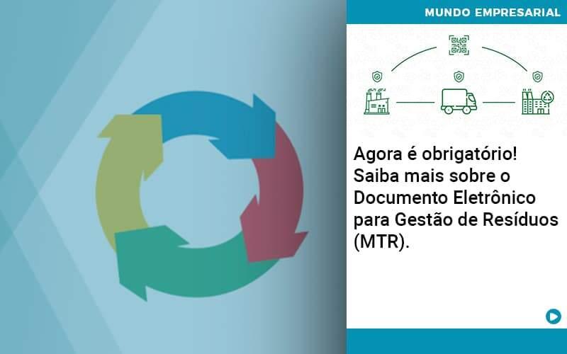 Agora E Obrigatorio Saiba Mais Sobre O Documento Eletronico Para Gestao De Residuos Mtr - Contabilidade em Nova Iguaçu - RJ | AMR Contabilidade