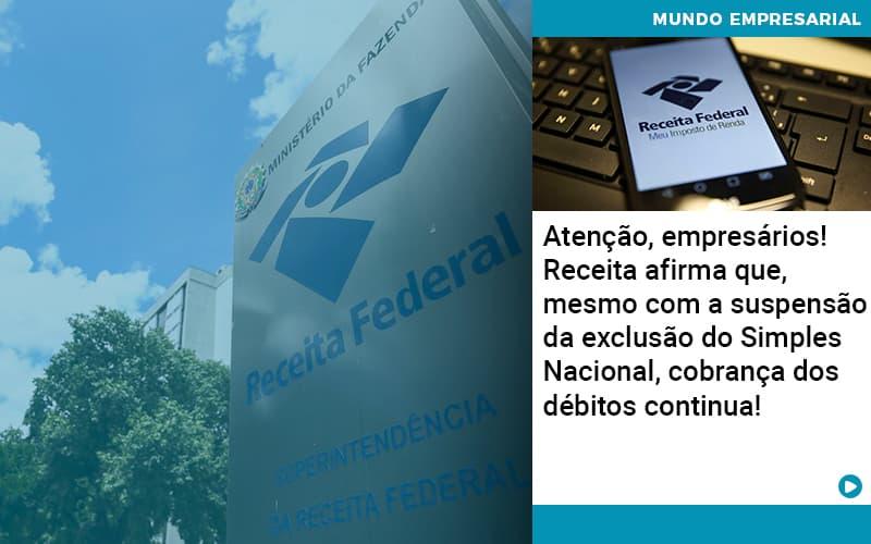 Atencao Empresarios Receita Afirma Que Mesmo Com A Suspensao Da Exclusao Do Simples Nacional Cobranca Dos Debitos Continua 1 - Contabilidade em Nova Iguaçu - RJ | AMR Contabilidade