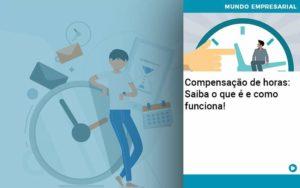 Compensacao De Horas Saiba O Que E E Como Funciona - Contabilidade em Nova Iguaçu - RJ | AMR Contabilidade