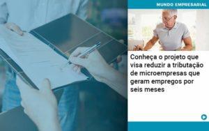 Conheca O Projeto Que Visa Reduzir A Tributacao De Microempresas Que Geram Empregos Por Seis Meses - Contabilidade em Nova Iguaçu - RJ | AMR Contabilidade