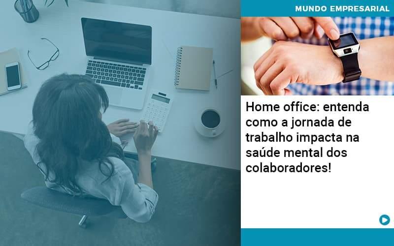 Home Office Entenda Como A Jornada De Trabalho Impacta Na Saude Mental Dos Colaboradores - Contabilidade em Nova Iguaçu - RJ   AMR Contabilidade