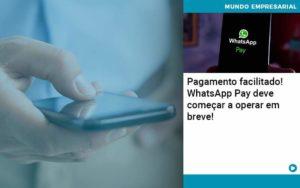 Pagamento Facilitado Whatsapp Pay Deve Comecar A Operar Em Breve - Contabilidade em Nova Iguaçu - RJ | AMR Contabilidade