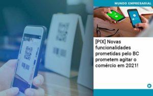 Pix Bc Promete Saque No Comercio E Compras Offline Para 2021 - Contabilidade em Nova Iguaçu - RJ | AMR Contabilidade