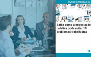 Saiba Como A Negociacao Coletiva Pode Evitar 10 Problemas Trabalhista - Contabilidade em Nova Iguaçu - RJ | AMR Contabilidade