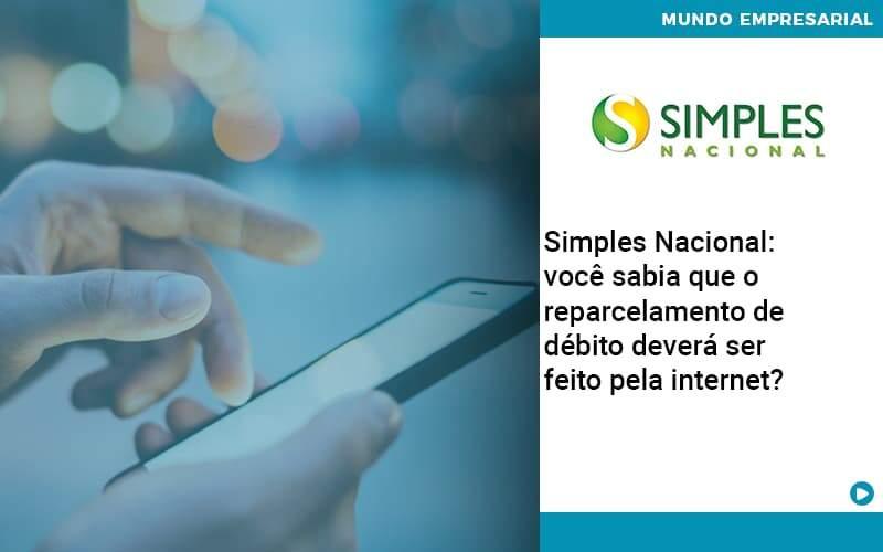 Simples Nacional Voce Sabia Que O Reparcelamento De Debito Devera Ser Feito Pela Internet - Contabilidade em Nova Iguaçu - RJ | AMR Contabilidade