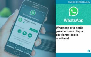 Whatsapp Cria Botao Para Compras Fique Por Dentro Dessa Novidade - Contabilidade em Nova Iguaçu - RJ | AMR Contabilidade