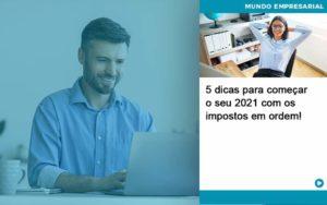 5 Dicas Para Comecar O Seu 2021 Com Os Impostos Em Ordem - Contabilidade em Nova Iguaçu - RJ | AMR Contabilidade