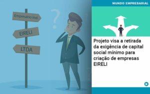 Projeto Visa A Retirada Da Exigencia De Capital Social Minimo Para Criacao De Empresas Eireli - Contabilidade em Nova Iguaçu - RJ | AMR Contabilidade