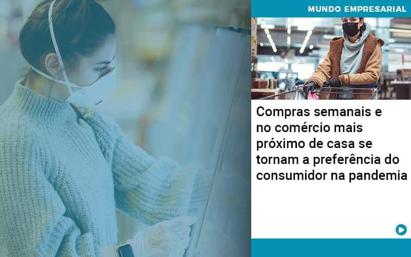 Compras Semanais E No Comercio Mais Proximo De Casa Se Tornam A Preferencia Do Consumidor Na Pandemia - Contabilidade em Nova Iguaçu - RJ | AMR Contabilidade