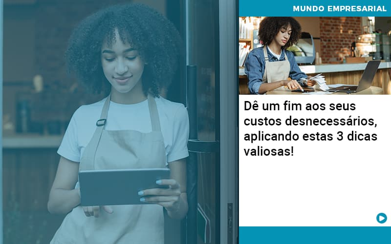 De Fim Aos Seus Custos Desnecessarios Aplicando Essas 3 Dicas Valiosas - Contabilidade em Nova Iguaçu - RJ | AMR Contabilidade