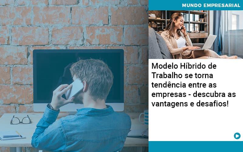 Modelo Hibrido De Trabalho Se Torna Tendencia Entre As Empresas Descubra As Vantagens E Desafios - Contabilidade em Nova Iguaçu - RJ | AMR Contabilidade