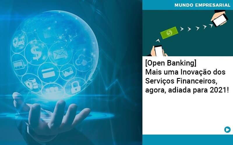 Open Banking Mais Uma Inovacao Dos Servicos Financeiros Agora Adiada Para 2021 - Contabilidade em Nova Iguaçu - RJ | AMR Contabilidade
