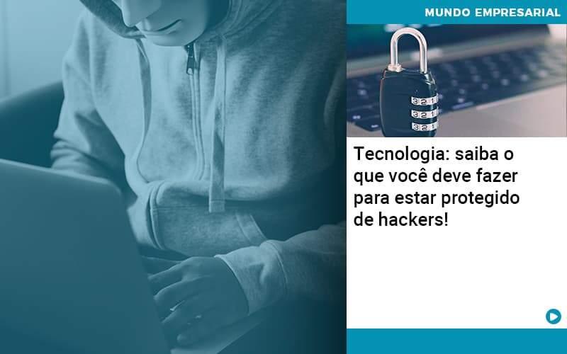 Tecnologia Saiba O Que Voce Deve Fazer Para Estar Protegido De Hackers 1 - Contabilidade em Nova Iguaçu - RJ | AMR Contabilidade