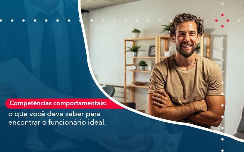 Competencias Comportamntais O Que Voce Deve Saber Para Encontrar O Funcionario Ideal - Contabilidade em Nova Iguaçu - RJ | AMR Contabilidade