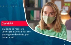 Cuidado Ao Recusar A Vacinacao Da Covid 19 Isso Pode Gerar Demissao Por Justa Causa 1 - Contabilidade em Nova Iguaçu - RJ | AMR Contabilidade