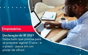 Declaracao De Ir 2021 Saiba Tudo Que Precisa Para Se Preparar Agora O Ano E O Prazo Passa Em Um Piscar De Olhos 1 - Contabilidade em Nova Iguaçu - RJ | AMR Contabilidade