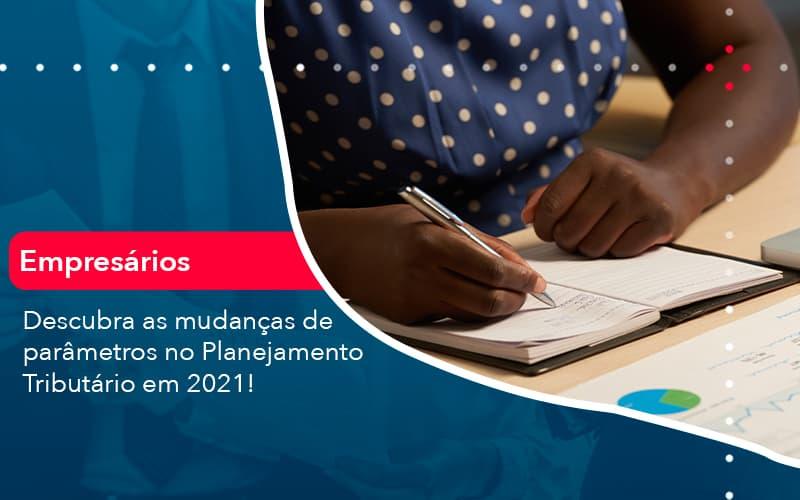 Descubra As Mudancas De Parametros No Planejamento Tributario Em 2021 1 - Contabilidade em Nova Iguaçu - RJ | AMR Contabilidade