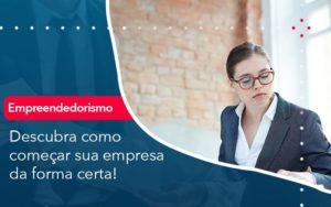 Descubra Como Comecar Sua Empresa Da Forma Certa - Contabilidade em Nova Iguaçu - RJ | AMR Contabilidade