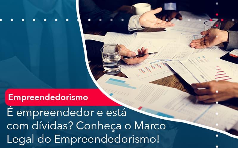 E Empreendedor E Esta Com Dividas Conheca O Marco Legal Do Empreendedorismo - Contabilidade em Nova Iguaçu - RJ | AMR Contabilidade