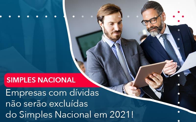Empresas Com Dividas Nao Serao Excluidas Do Simples Nacional Em 2021 - Contabilidade em Nova Iguaçu - RJ | AMR Contabilidade