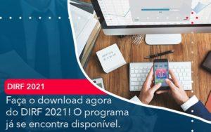 Faca O Dowload Agora Do Dirf 2021 O Programa Ja Se Encontra Disponivel - Contabilidade em Nova Iguaçu - RJ | AMR Contabilidade