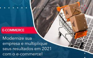 Modernize Sua Empresa E Multiplique Seus Resultados Em 2021 Com O E Commerce - Contabilidade em Nova Iguaçu - RJ | AMR Contabilidade