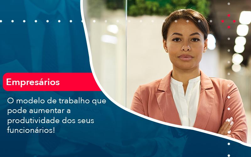 O Modelo De Trabalho Que Pode Aumentar A Produtividade Dos Seus Funcionarios - Contabilidade em Nova Iguaçu - RJ | AMR Contabilidade