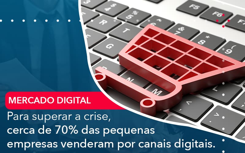 Para Superar A Crise Cerca De 70 Das Pequenas Empresas Venderam Por Canais Digitais - Contabilidade em Nova Iguaçu - RJ | AMR Contabilidade