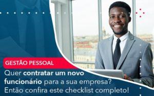 Quer Contratar Um Novo Funcionario Para A Sua Empresa Entao Confira Este Checklist Completo - Contabilidade em Nova Iguaçu - RJ | AMR Contabilidade