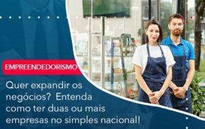 Quer Expandir Os Negocios Entenda Como Ter Duas Ou Mais Empresas No Simples Nacional - Contabilidade em Nova Iguaçu - RJ | AMR Contabilidade