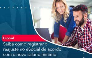 Saiba Como Registrar O Reajuste No E Social De Acordo Com O Novo Salario Minimo - Contabilidade em Nova Iguaçu - RJ | AMR Contabilidade