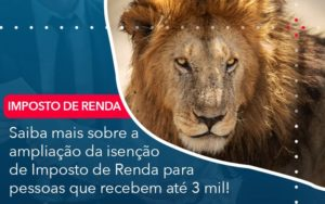 Saiba Mais Sobre A Ampliancao Da Isencao De Imposto De Renda Para Pessoas Que Recebem Ate 3 Mil - Contabilidade em Nova Iguaçu - RJ | AMR Contabilidade