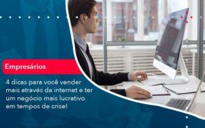 4 Dicas Para Voce Vender Mais Atraves Da Internet E Ter Um Negocio Mais Lucrativo Em Tempos De Crise 1 - Contabilidade em Nova Iguaçu - RJ | AMR Contabilidade