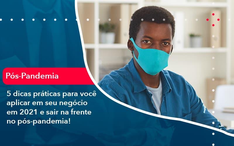 5 Dicas Praticas Para Voce Aplicar Em Seu Negocio Em 2021 E Sair Na Frente No Pos Pandemia 1 - Contabilidade em Nova Iguaçu - RJ | AMR Contabilidade