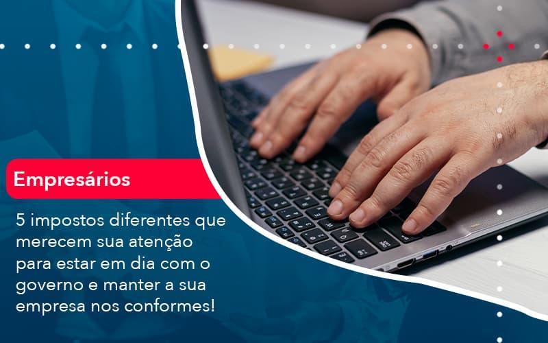 5 Impostos Diferentes Que Merecem Sua Atencao Para Estar En Dia Com O Governo E Manter A Sua Empresa Nos Conformes 1 - Contabilidade em Nova Iguaçu - RJ | AMR Contabilidade
