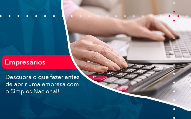 Descubra O Que Fazer Antes De Abrir Uma Empresa Com O Simples Nacional - Contabilidade em Nova Iguaçu - RJ | AMR Contabilidade