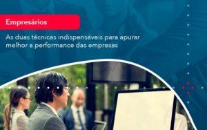 As Duas Tecnicas Indispensaveis Para Apurar Melhor A Performance Das Empresa 1 - Contabilidade em Nova Iguaçu - RJ | AMR Contabilidade